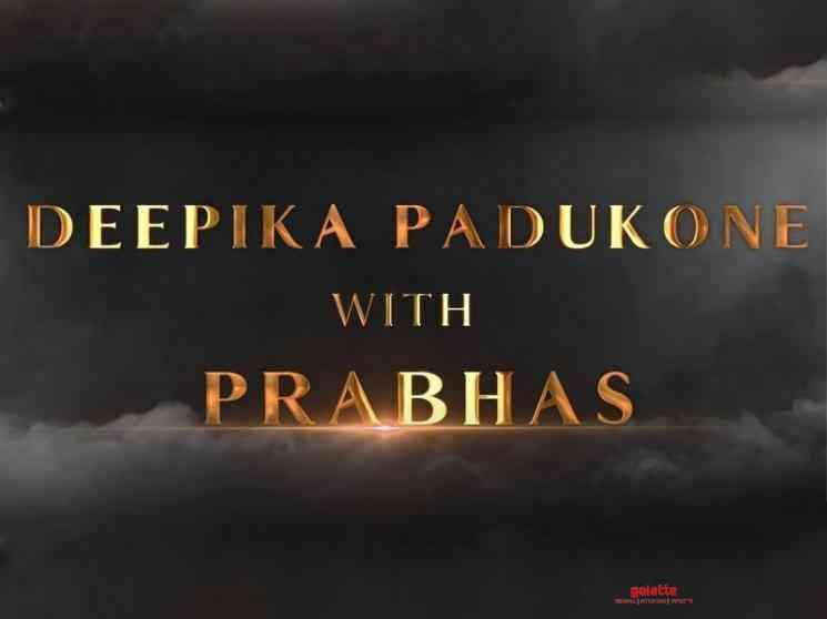Deepika Padukone joins Prabhas 21 Nag Ashwin - Tamil Movie Cinema News